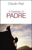 Il mestiere di padre Libro di  Claudio Risé