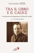 Tra il libro e il calice Libro di Giovanni XXIII