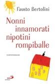 Nonni innamorati, nipotini rompiballe Libro di  Fausto Bertolini