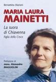 Maria Laura Mainetti. La suora di Chiavenna Libro di  Beniamina Mariani