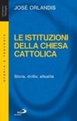 Le istituzioni della Chiesa cattolica. Storia, diritto, attualità Libro di  José Orlandis