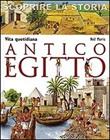 Antico Egitto. Vita quotidiana. Scoprire la storia