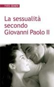 La sessualità secondo Giovanni Paolo II Libro di  Yves Semen