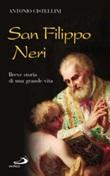 San Filippo Neri. Breve storia di una grande vita Libro di  Antonio Cistellini