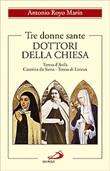 Tre donne sante. Dottori della Chiesa. Teresa d'Avila, Caterina da Siena, Teresa di Lisieux Libro di  Antonio Royo Marín