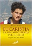 Eucaristia. La mia autostrada per il cielo. Biografia di Carlo Acutis Libro di  Nicola Gori