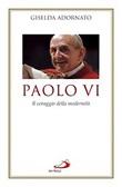 Paolo VI. Il coraggio della modernità Libro di  Giselda Adornato