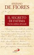 Il segreto di Fatima. Una luce sul futuro del mondo Libro di  Stefano De Fiores