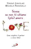 Scusa se non ti chiamo (più) amore. Come scegliere il partner e vivere felici Libro di  Tonino Cantelmi, Michela Pensavalli