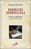 Esercizi spirituali. Ricerca sulle fonti. Con testo originale a fronte Libro di Ignazio di Loyola (sant')