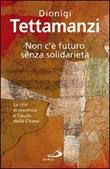 Non c'è futuro senza solidarietà. La crisi economica e l'aiuto della Chiesa Libro di  Dionigi Tettamanzi