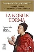 La nobile forma. Chiesa e artisti sulla via della bellezza Libro di Benedetto XVI (Joseph Ratzinger),Giovanni Paolo II