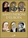 Santi patroni d'Europa. Benedetto, Cirillo e Metodio, Brigida, Caterina, Teresa Benedetta. Ediz. illustrata Libro di
