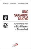 Uno sguardo nuovo. Il problema del male in Etty Hillesum e Simone Weil Libro di  Beatrice Iacopini, Sabina Moser