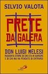 Prete da galera. Don Luigi Melesi racconta storie di chi sta in carcere e di chi mai ha pensato di entrarci