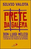 Prete da galera. Don Luigi Melesi racconta storie di chi sta in carcere e di chi mai ha pensato di entrarci Libro di  Silvio Valota