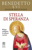 Stella di speranza. Il Papa pellegrino ai santuari mariani Libro di Benedetto XVI (Joseph Ratzinger)