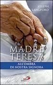 Madre Teresa all'ombra di Nostra Signora. Condividere la relazione mistica di Madre Teresa con Maria Libro di  Joseph Langford