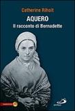 Aquero. Il racconto di Bernardette Libro di  Catherine Rihoit