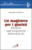 Un magistero per i giuristi. Riflessioni sugli insegnamenti di Benedetto XVI Libro di  Francesco D'Agostino