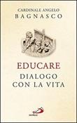 Educare. Dialogo con la vita Libro di  Angelo Bagnasco