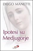 Ipotesi su Medjugorje. Ultima chiamata per la salvezza dell'umanità Libro di  Diego Manetti