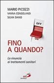 Fino a quando? La rinuncia ai trattamenti sanitari Libro di  Vanna Consolandi, Mario Picozzi, Silvia Siano