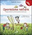 Operazione natura. Scopri ambienti, animali e piante intorno a te Libro di  Francesca Carabelli, Gabriele Salari