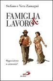 Famiglia e lavoro. Opposizione o armonia? Libro di  Stefano Zamagni, Vera Zamagni