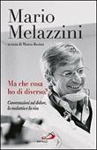 Ma che cosa ho di diverso? Conversazioni sul dolore, la malattia e la vita Libro di  Mario Melazzini