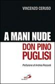 Don Pino Puglisi. A mani nude Libro di  Vincenzo Ceruso