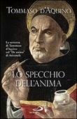 Lo specchio dell'anima. La sentenza di Tommaso d'Aquino sul «De anima»di Aristotele Libro di  d'Aquino (san) Tommaso