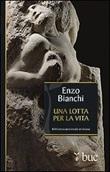 Una lotta per la vita Libro di  Enzo Bianchi