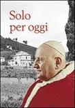 Solo per oggi. Il decalogo di Giovanni XXIII Libro di