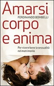 Amarsi corpo e anima. Per vivere bene la sessualità nel matrimonio Libro di  Ferdinando Bombelli