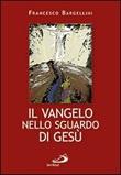 Il Vangelo nello sguardo di Gesù Libro di  Francesco Bargellini
