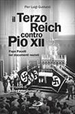 Il Terzo Reich contro Pio XII. Papa Pacelli nei documenti nazisti Libro di  Pier Luigi Guiducci