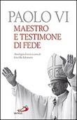 Paolo VI. Maestro e testimone di fede. Antologia di testi Libro di
