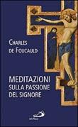 Meditazioni sulla passione del Signore Libro di  Charles de Foucauld