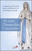 «Io sono l'Immacolata Concezione». Le apparizioni di Lourdes narrate da Bernadetta a Jean-Bastiste Estrade Libro di  Jean-Baptiste Estrade