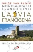 La via Francigena. Guida di spiritualità Libro di  Franco Cinti, Monica D'Atti