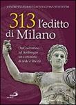 313: l'editto di Milano. Da Costantino ad Ambrogio. Un cammino di fede e libertà Libro di