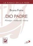 Dio padre. Nostalgia, rivelazione, ricerca Libro di  Bruno Forte
