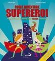 Come diventare supereroi. Manuale per bambini e bambine super senza superpoteri Libro di  Francesca Cavallaro, Manuela Salvi