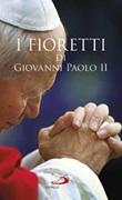 I fioretti di Giovanni Paolo II Libro di  Janusz Poniewierski