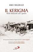 Il kerigma. Nelle baracche con i poveri. Un'esperienza di nuova evangelizzazione: la missio ad gentes Libro di  Kiko Argüello