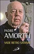 Vade retro Satana! Libro di  Gabriele Amorth