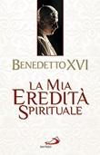 La mia eredità spirituale Libro di Benedetto XVI (Joseph Ratzinger)