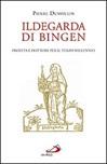 Ildegarda di Bingen. Profeta e dottore per il terzo millennio