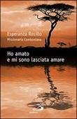 Ho amato e mi sono lasciata amare Libro di  Silvia Marceglia, Esperanza Rosillo